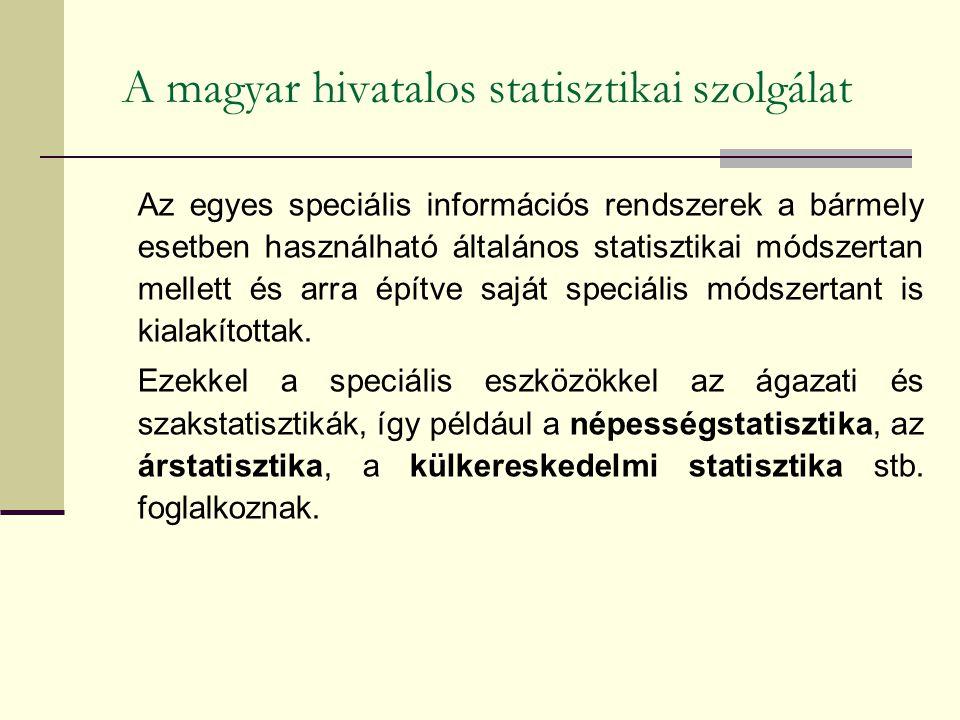 A magyar hivatalos statisztikai szolgálat Az egyes speciális információs rendszerek a bármely esetben használható általános statisztikai módszertan me