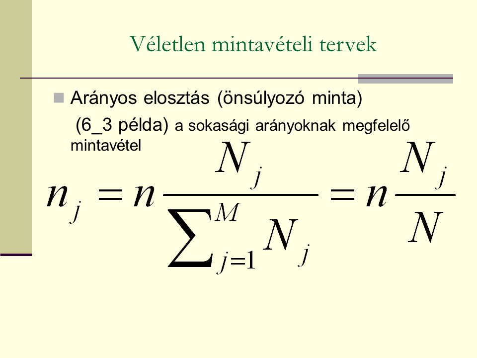 Arányos elosztás (önsúlyozó minta) (6_3 példa) a sokasági arányoknak megfelelő mintavétel Véletlen mintavételi tervek