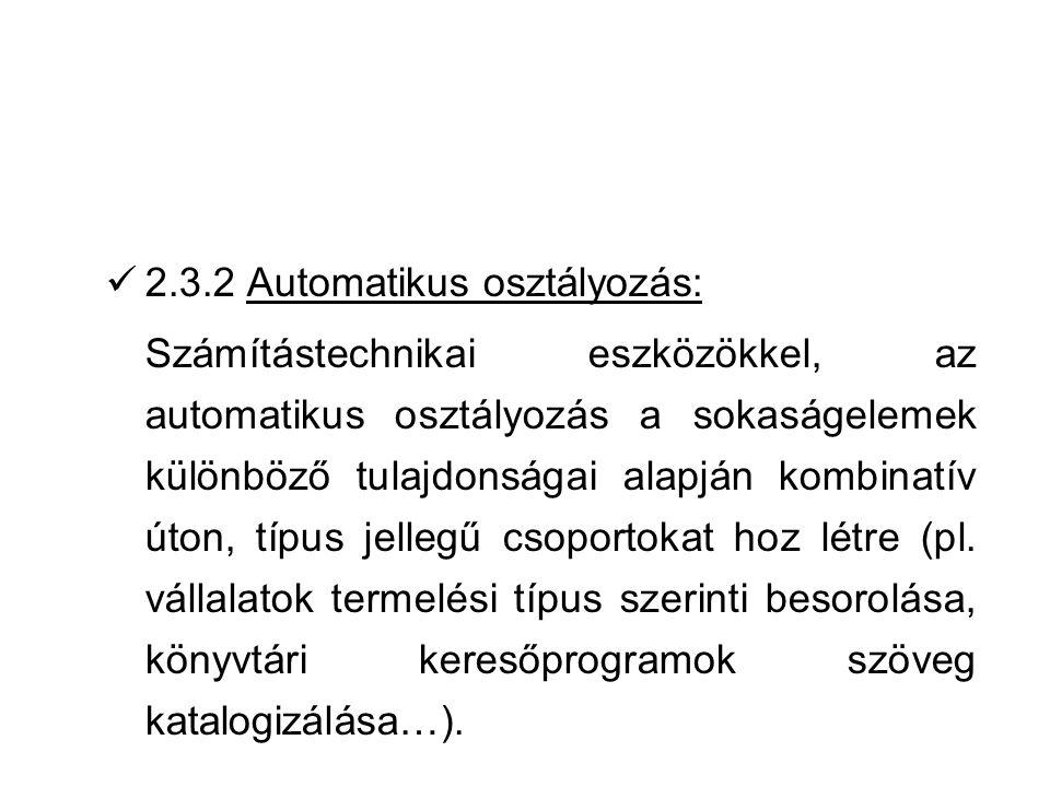 2.3.2 Automatikus osztályozás: Számítástechnikai eszközökkel, az automatikus osztályozás a sokaságelemek különböző tulajdonságai alapján kombinatív út