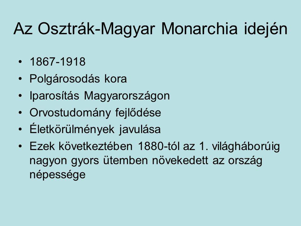 Az Osztrák-Magyar Monarchia idején 1867-1918 Polgárosodás kora Iparosítás Magyarországon Orvostudomány fejlődése Életkörülmények javulása Ezek követke