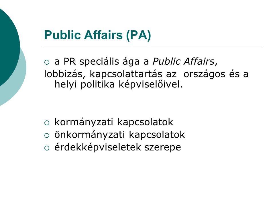 Public Affairs (PA)  a PR speciális ága a Public Affairs, lobbizás, kapcsolattartás az országos és a helyi politika képviselőivel.