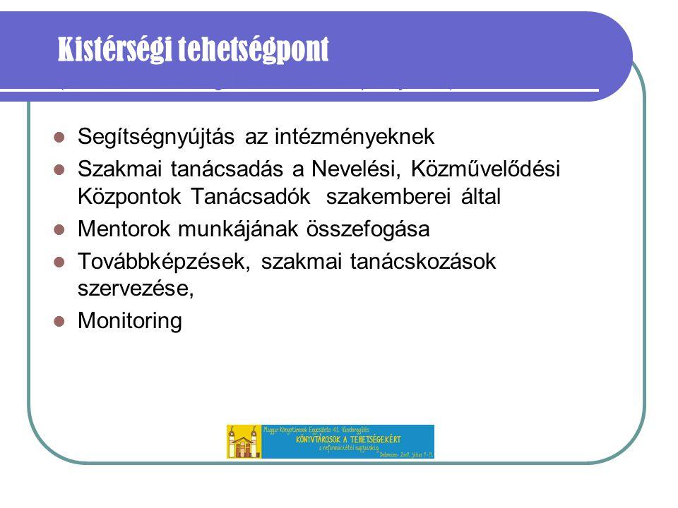 Kistérségi tehetségpont (többcélú kistérségi társulások központjában) Segítségnyújtás az intézményeknek Szakmai tanácsadás a Nevelési, Közművelődési Központok Tanácsadók szakemberei által Mentorok munkájának összefogása Továbbképzések, szakmai tanácskozások szervezése, Monitoring