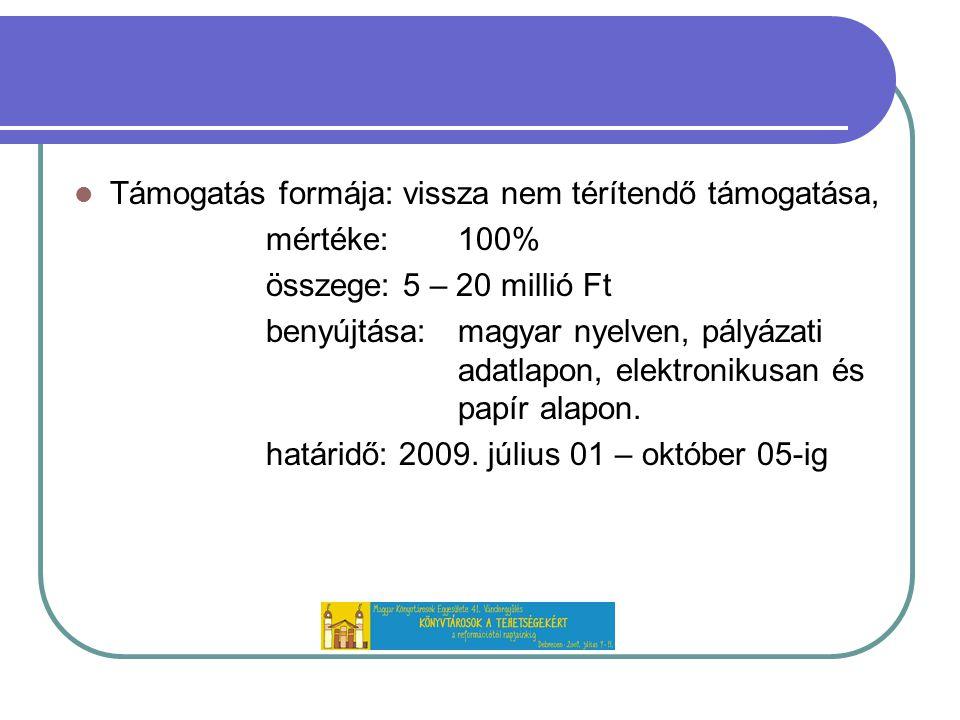 Támogatás formája: vissza nem térítendő támogatása, mértéke:100% összege: 5 – 20 millió Ft benyújtása:magyar nyelven, pályázati adatlapon, elektronikusan és papír alapon.