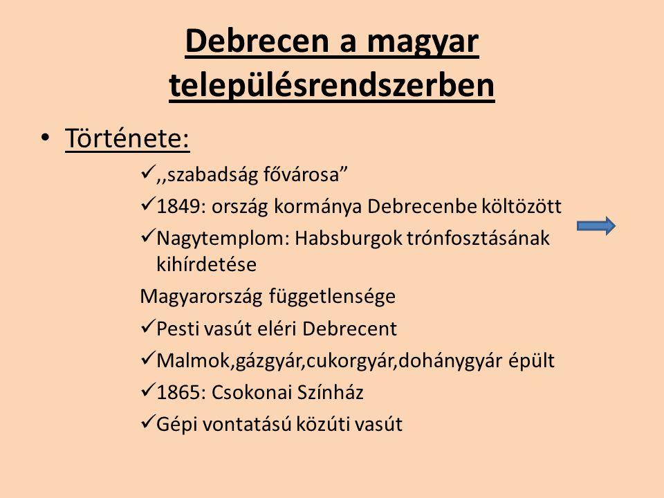 """Debrecen a magyar településrendszerben Története:,,szabadság fővárosa"""" 1849: ország kormánya Debrecenbe költözött Nagytemplom: Habsburgok trónfosztásá"""