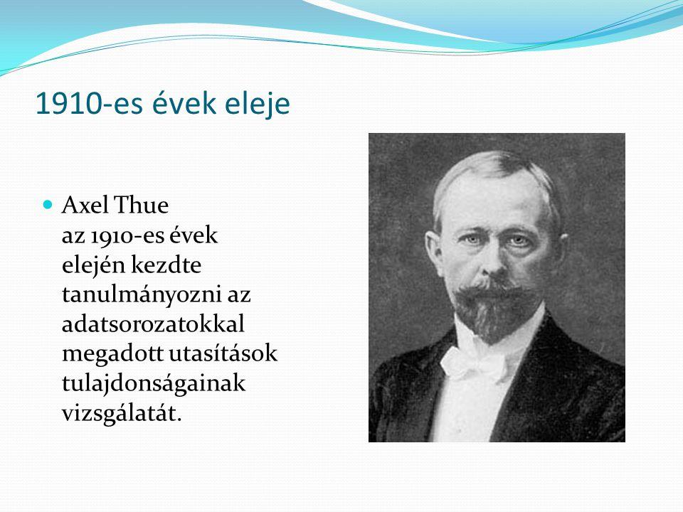 1910-es évek eleje Axel Thue az 1910-es évek elején kezdte tanulmányozni az adatsorozatokkal megadott utasítások tulajdonságainak vizsgálatát.