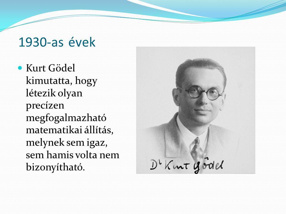 1930-as évek Kurt Gödel kimutatta, hogy létezik olyan precízen megfogalmazható matematikai állítás, melynek sem igaz, sem hamis volta nem bizonyítható