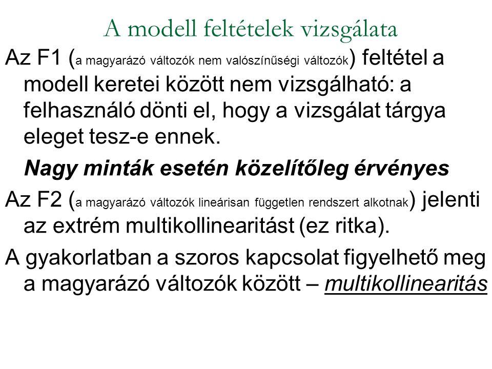 Az F1 ( a magyarázó változók nem valószínűségi változók ) feltétel a modell keretei között nem vizsgálható: a felhasználó dönti el, hogy a vizsgálat t