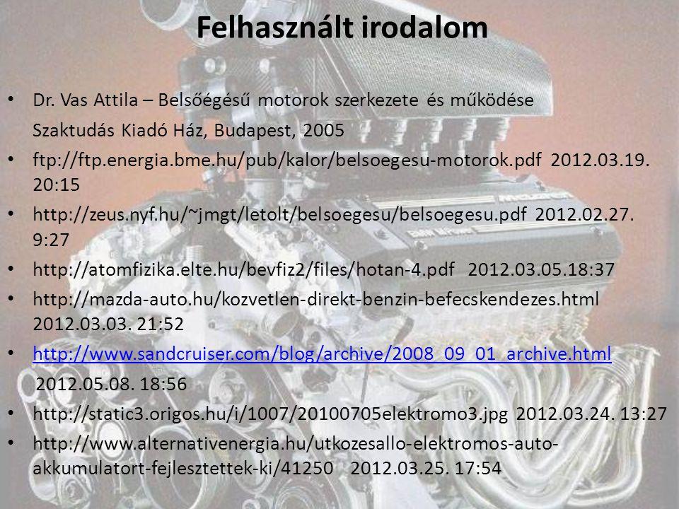 Felhasznált irodalom Dr. Vas Attila – Belsőégésű motorok szerkezete és működése Szaktudás Kiadó Ház, Budapest, 2005 ftp://ftp.energia.bme.hu/pub/kalor