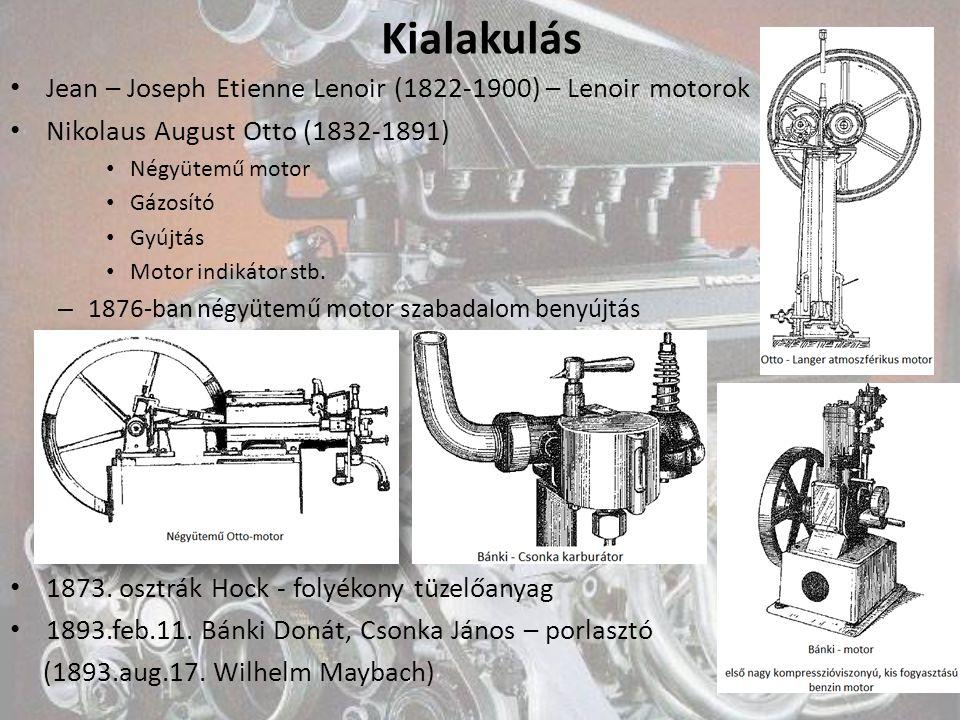 Kialakulás Jean – Joseph Etienne Lenoir (1822-1900) – Lenoir motorok Nikolaus August Otto (1832-1891) Négyütemű motor Gázosító Gyújtás Motor indikátor