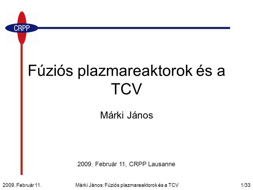 2009. Február 11. Márki János: Fúziós plazmareaktorok és a TCV1/33 Fúziós plazmareaktorok és a TCV Márki János 2009. Február 11, CRPP Lausanne