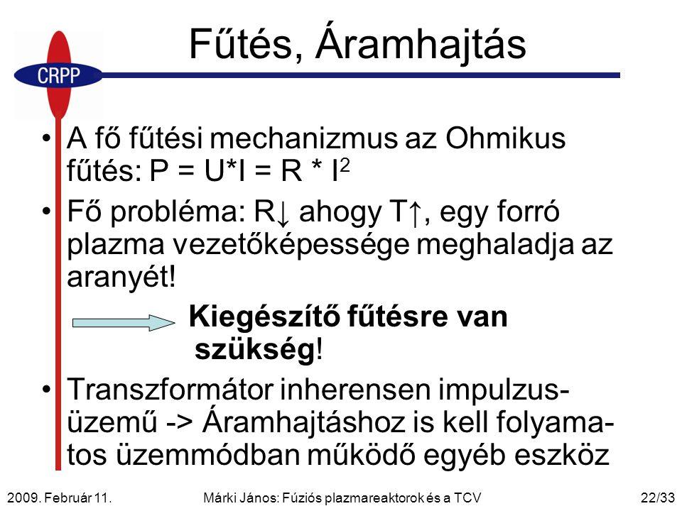 2009. Február 11. Márki János: Fúziós plazmareaktorok és a TCV22/33 Fűtés, Áramhajtás A fő fűtési mechanizmus az Ohmikus fűtés: P = U*I = R * I 2 Fő p