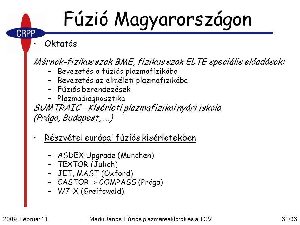 2009. Február 11. Márki János: Fúziós plazmareaktorok és a TCV31/33 Fúzió Magyarországon Oktatás Mérnök-fizikus szak BME, fizikus szak ELTE speciális