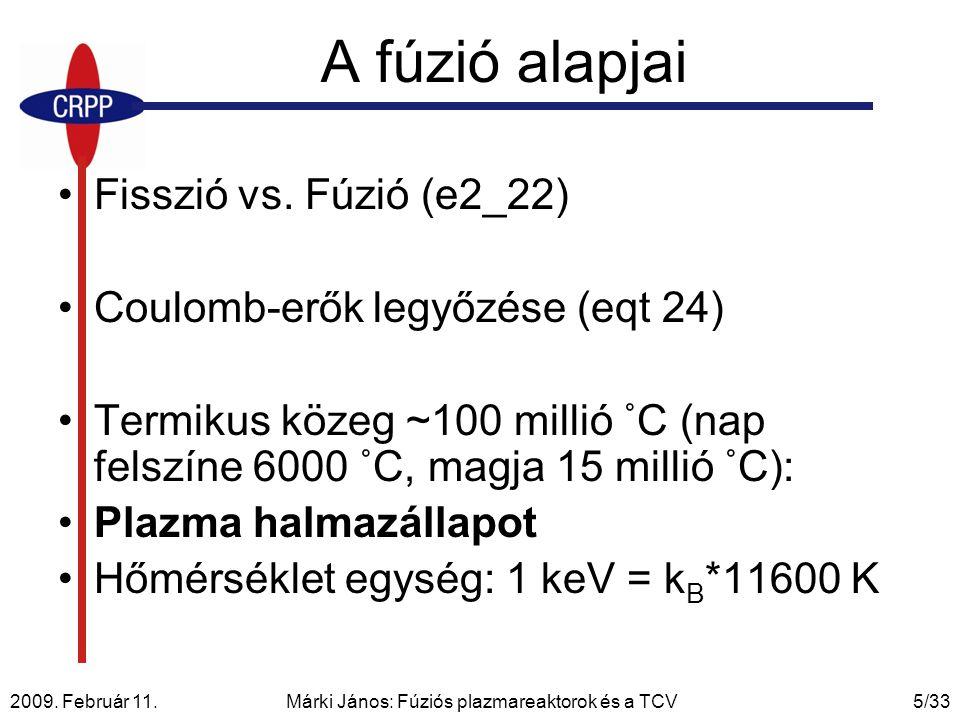 2009. Február 11. Márki János: Fúziós plazmareaktorok és a TCV5/33 A fúzió alapjai Fisszió vs. Fúzió (e2_22) Coulomb-erők legyőzése (eqt 24) Termikus