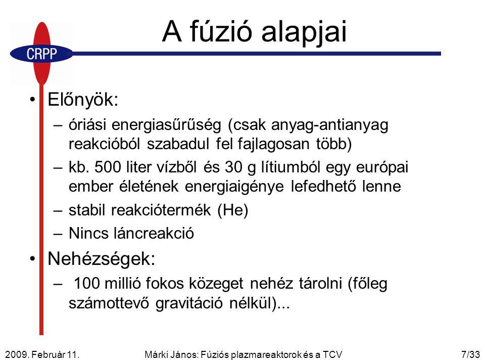 2009. Február 11. Márki János: Fúziós plazmareaktorok és a TCV7/33 A fúzió alapjai Előnyök: –óriási energiasűrűség (csak anyag-antianyag reakcióból sz