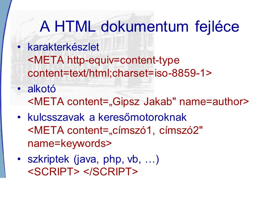 A HTML dokumentum fejléce karakterkészlet alkotó kulcsszavak a keresőmotoroknak szkriptek (java, php, vb, …)