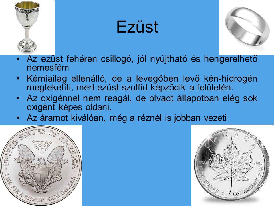 Ezüst Az ezüst fehéren csillogó, jól nyújtható és hengerelhető nemesfém Kémiailag ellenálló, de a levegőben levő kén-hidrogén megfeketíti, mert ezüst-szulfid képződik a felületén.
