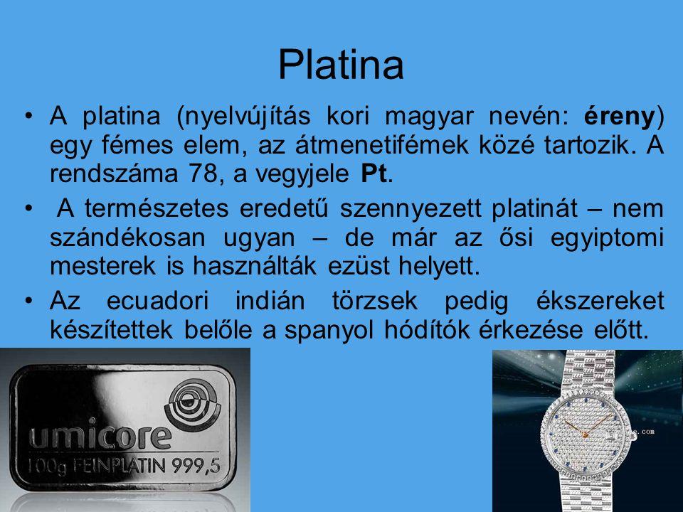Platina A platina (nyelvújítás kori magyar nevén: éreny) egy fémes elem, az átmenetifémek közé tartozik. A rendszáma 78, a vegyjele Pt. A természetes