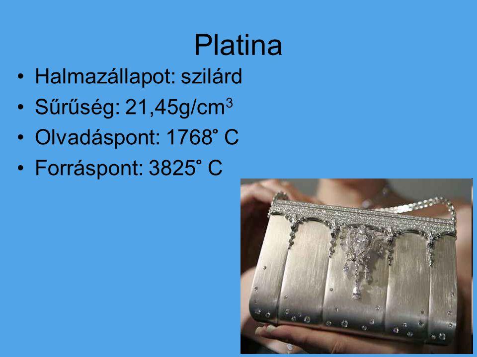 Platina Halmazállapot: szilárd Sűrűség: 21,45g/cm 3 Olvadáspont: 1768 ̊ C Forráspont: 3825 ̊ C