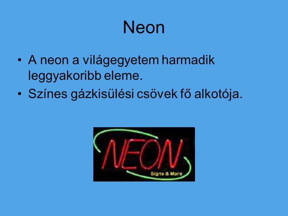Neon A neon a világegyetem harmadik leggyakoribb eleme. Színes gázkisülési csövek fő alkotója.
