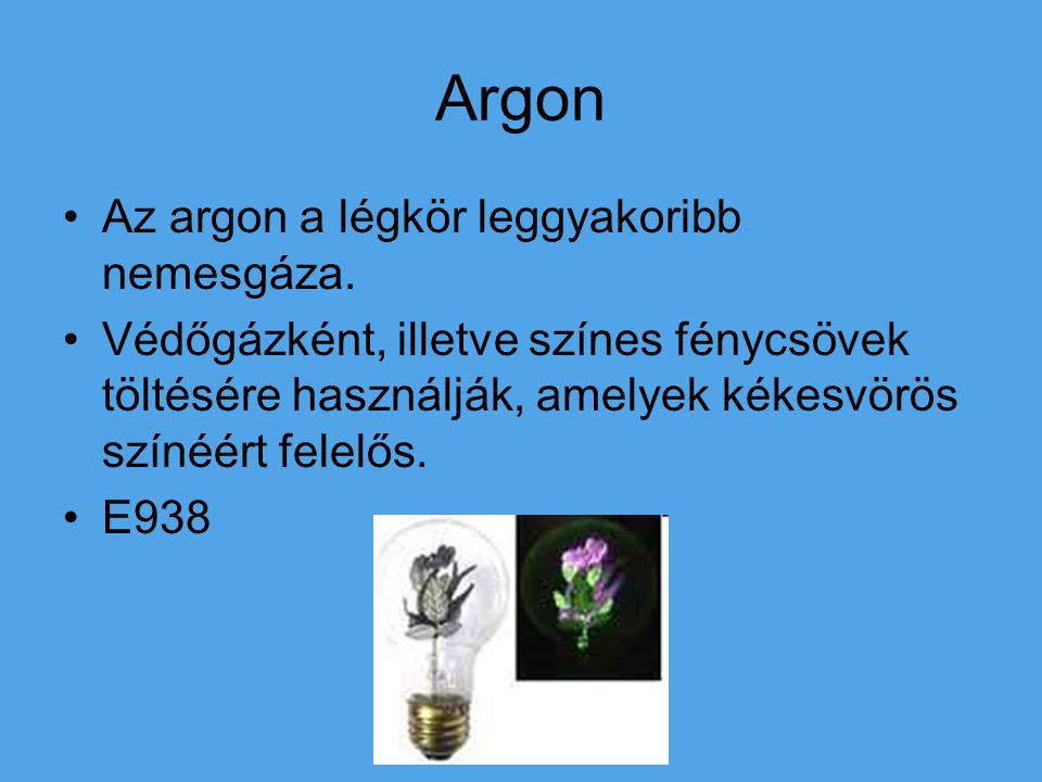 Argon Az argon a légkör leggyakoribb nemesgáza. Védőgázként, illetve színes fénycsövek töltésére használják, amelyek kékesvörös színéért felelős. E938