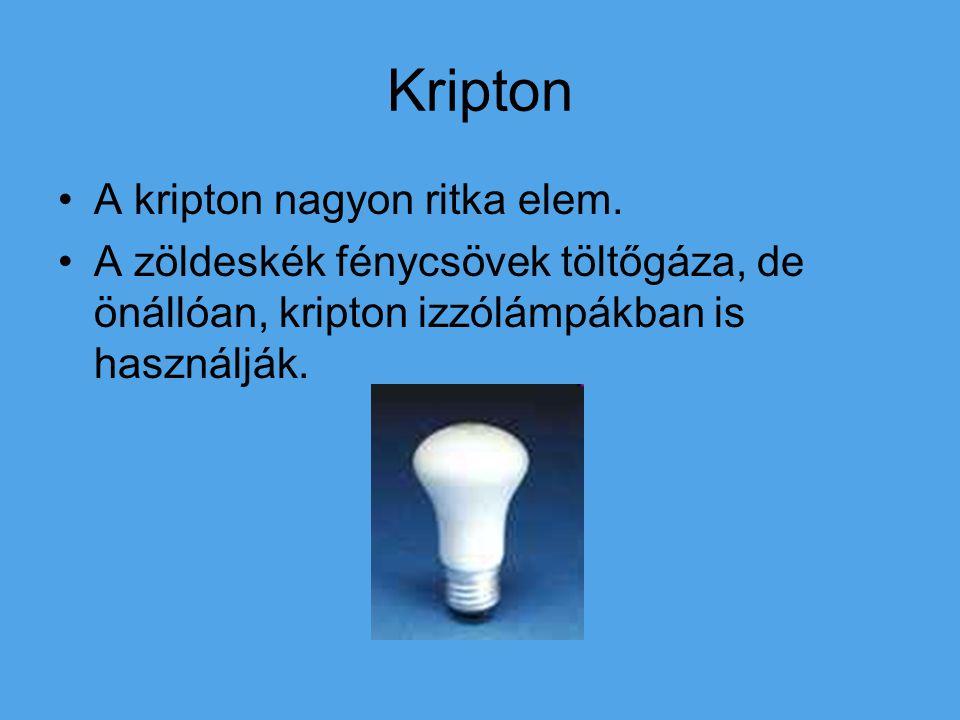 Kripton A kripton nagyon ritka elem. A zöldeskék fénycsövek töltőgáza, de önállóan, kripton izzólámpákban is használják.