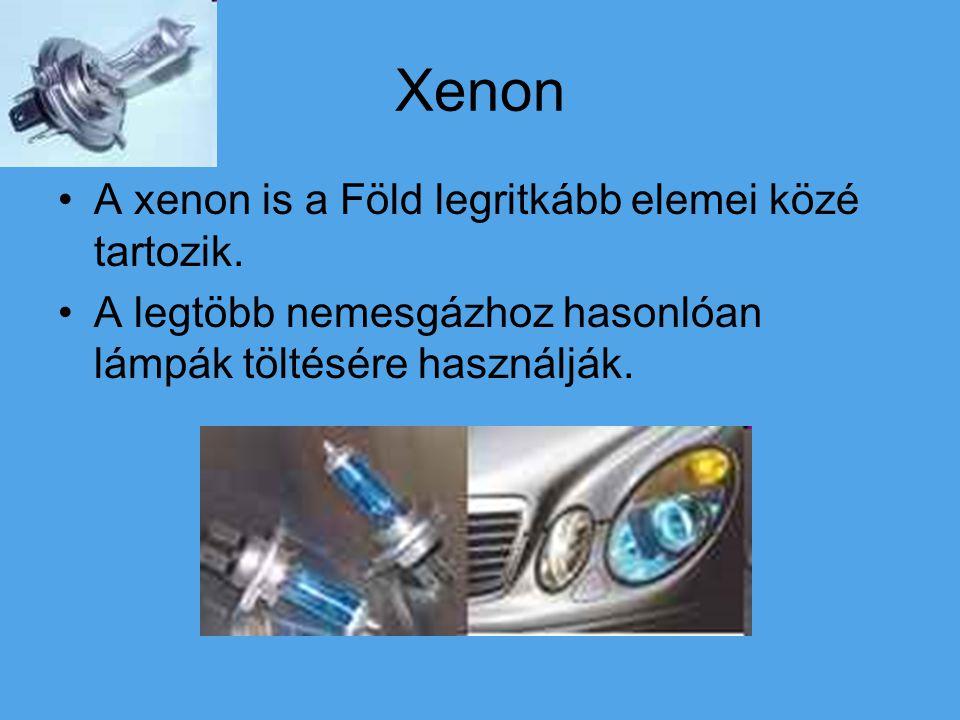 Xenon A xenon is a Föld legritkább elemei közé tartozik. A legtöbb nemesgázhoz hasonlóan lámpák töltésére használják.