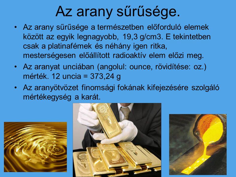 Az arany sűrűsége. Az arany sűrűsége a természetben előforduló elemek között az egyik legnagyobb, 19,3 g/cm3. E tekintetben csak a platinafémek és néh