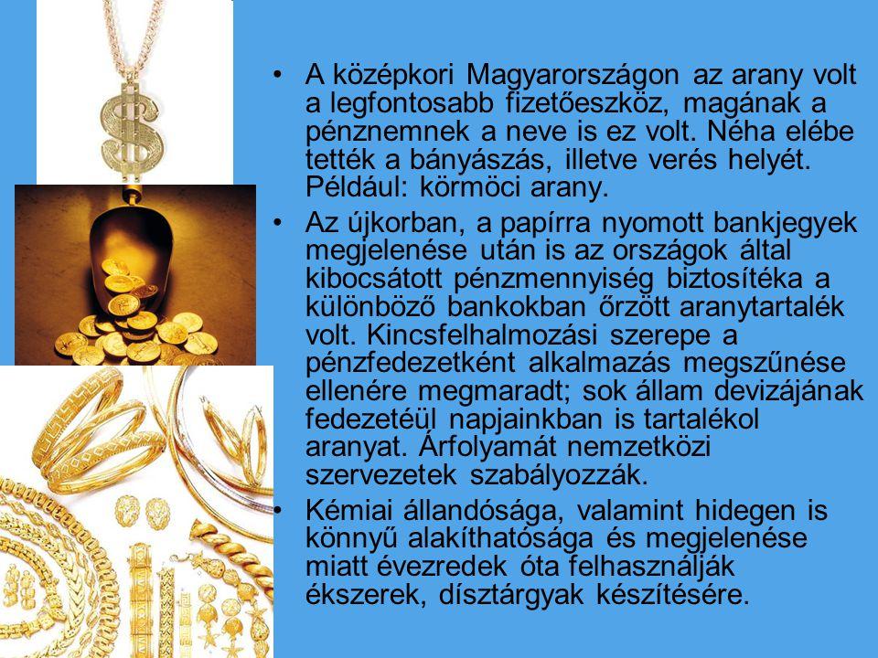 A középkori Magyarországon az arany volt a legfontosabb fizetőeszköz, magának a pénznemnek a neve is ez volt. Néha elébe tették a bányászás, illetve v
