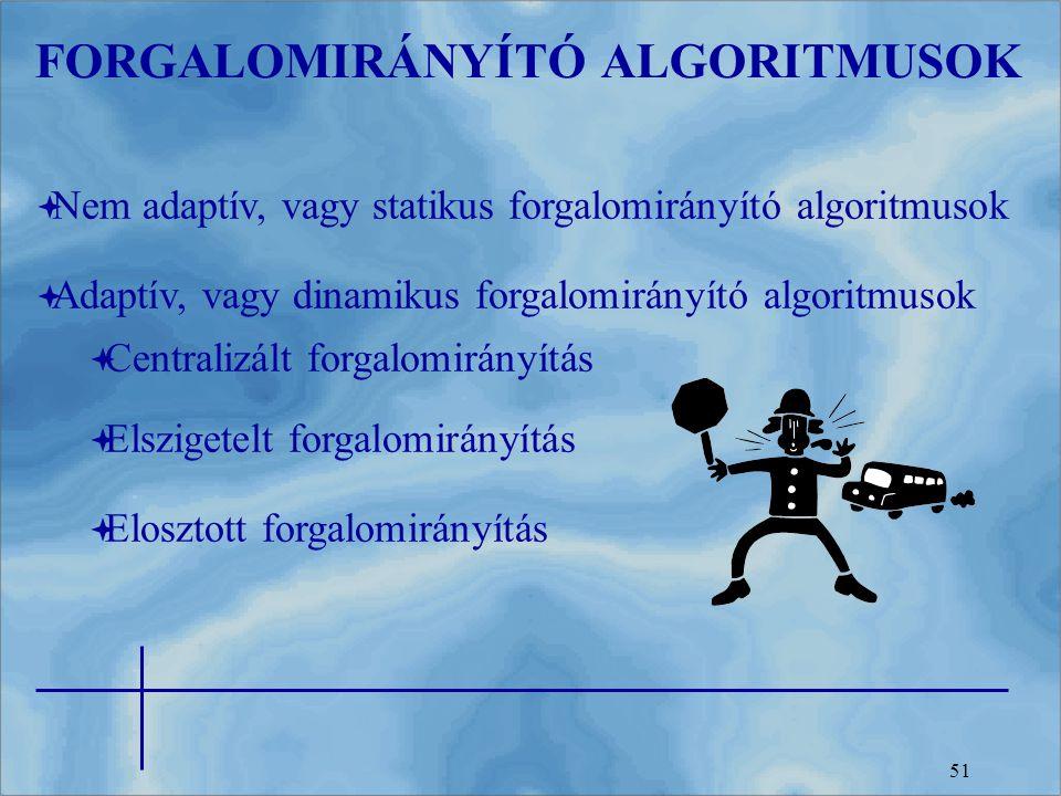 51 FORGALOMIRÁNYÍTÓ ALGORITMUSOK  Nem adaptív, vagy statikus forgalomirányító algoritmusok  Adaptív, vagy dinamikus forgalomirányító algoritmusok 