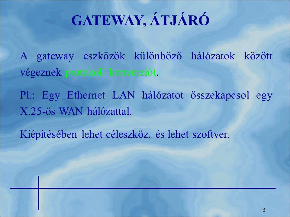 6 A gateway eszközök különböző hálózatok között végeznek protokoll konverziót. Pl.: Egy Ethernet LAN hálózatot összekapcsol egy X.25-ös WAN hálózattal