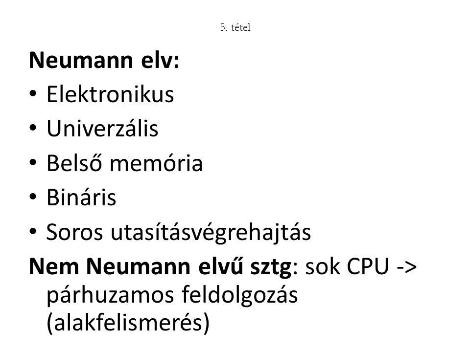 Neumann elv: Elektronikus Univerzális Belső memória Bináris Soros utasításvégrehajtás Nem Neumann elvű sztg: sok CPU -> párhuzamos feldolgozás (alakfe