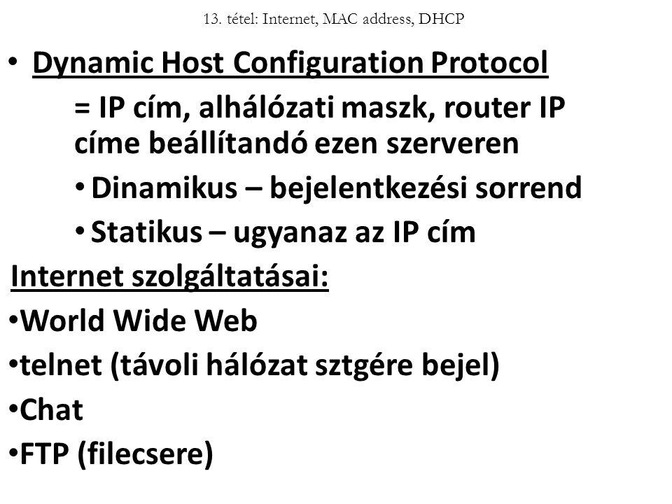 Dynamic Host Configuration Protocol = IP cím, alhálózati maszk, router IP címe beállítandó ezen szerveren Dinamikus – bejelentkezési sorrend Statikus