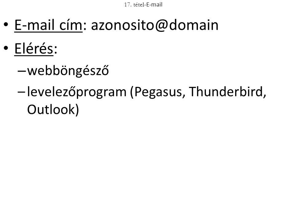 17. tétel- E-mail E-mail cím: azonosito@domain Elérés: – webböngésző –levelezőprogram (Pegasus, Thunderbird, Outlook)