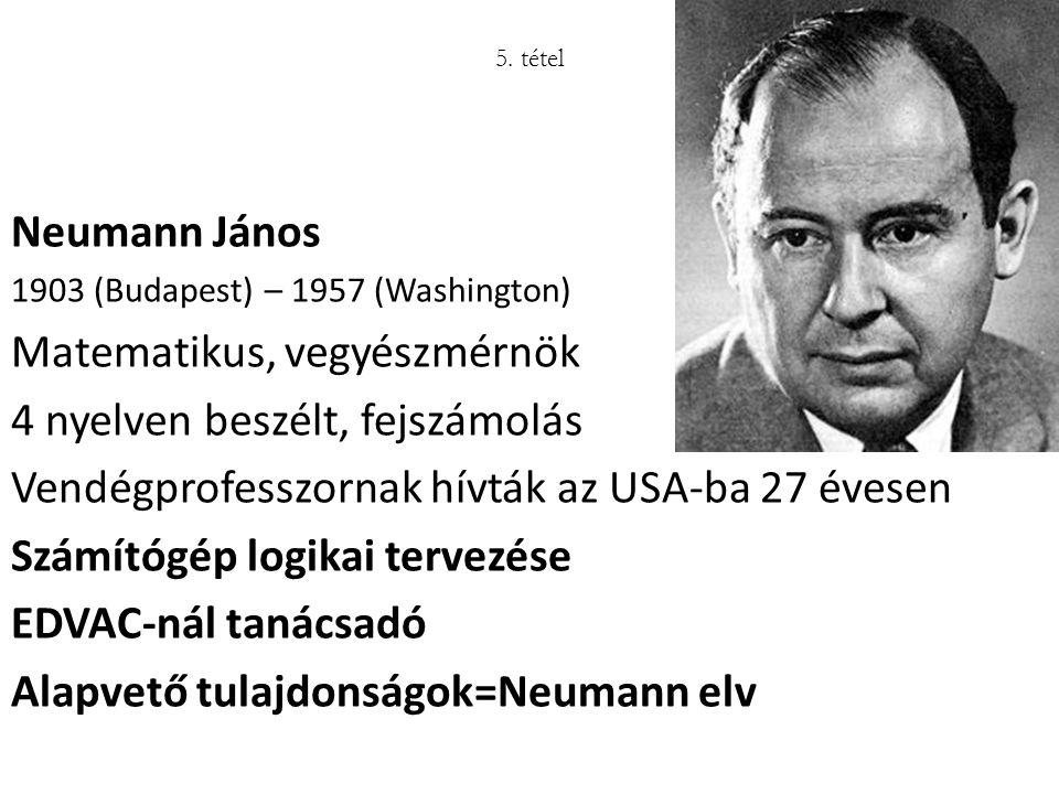 Neumann János 1903 (Budapest) – 1957 (Washington) Matematikus, vegyészmérnök 4 nyelven beszélt, fejszámolás Vendégprofesszornak hívták az USA-ba 27 év