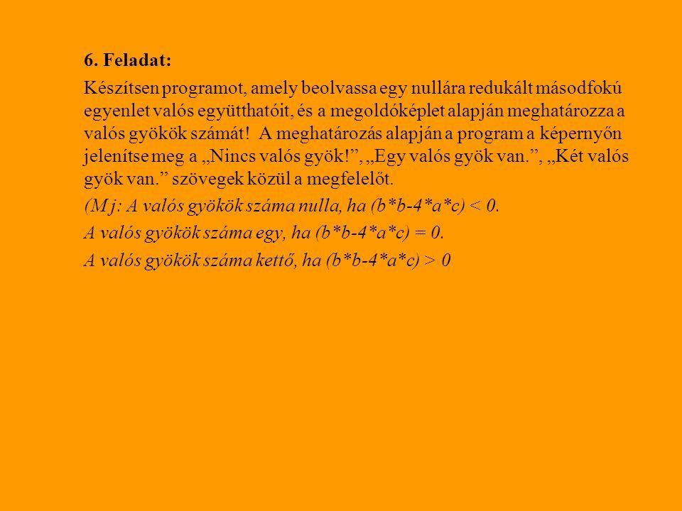 6. Feladat: Készítsen programot, amely beolvassa egy nullára redukált másodfokú egyenlet valós együtthatóit, és a megoldóképlet alapján meghatározza a
