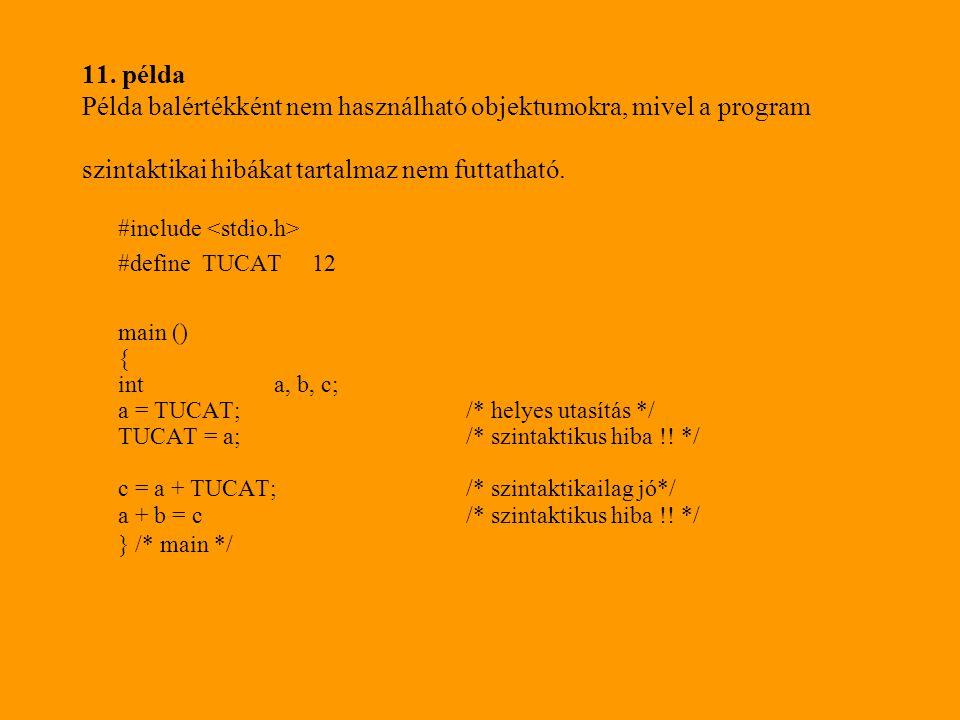 11. példa Példa balértékként nem használható objektumokra, mivel a program szintaktikai hibákat tartalmaz nem futtatható. #include #define TUCAT 12 ma