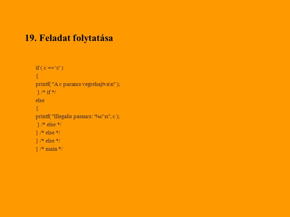 19. Feladat folytatása if ( c == 'c' ) { printf(