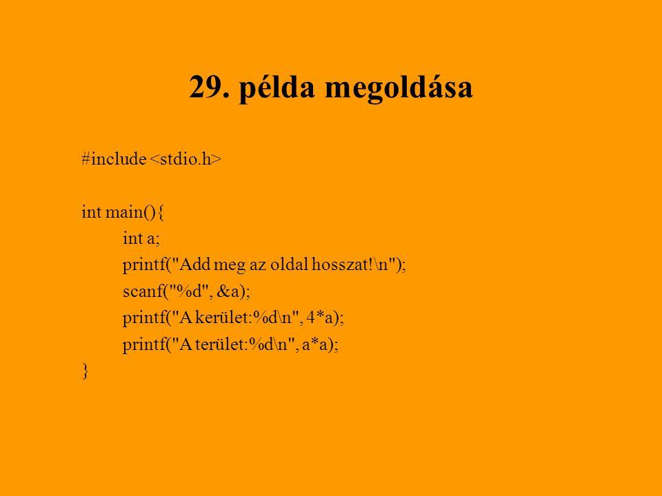 29. példa megoldása #include int main(){ int a; printf(