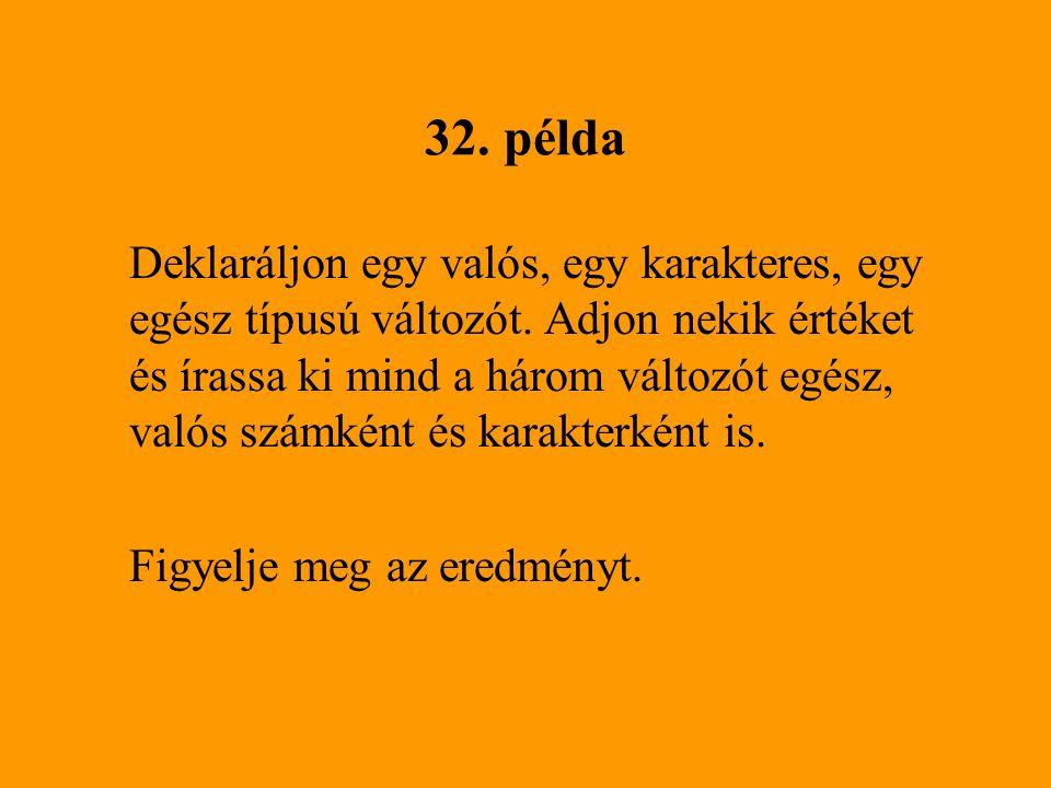 32.példa Deklaráljon egy valós, egy karakteres, egy egész típusú változót.
