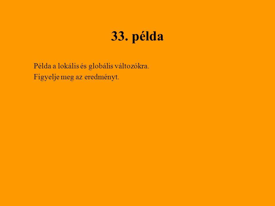 33. példa Példa a lokális és globális változókra. Figyelje meg az eredményt.