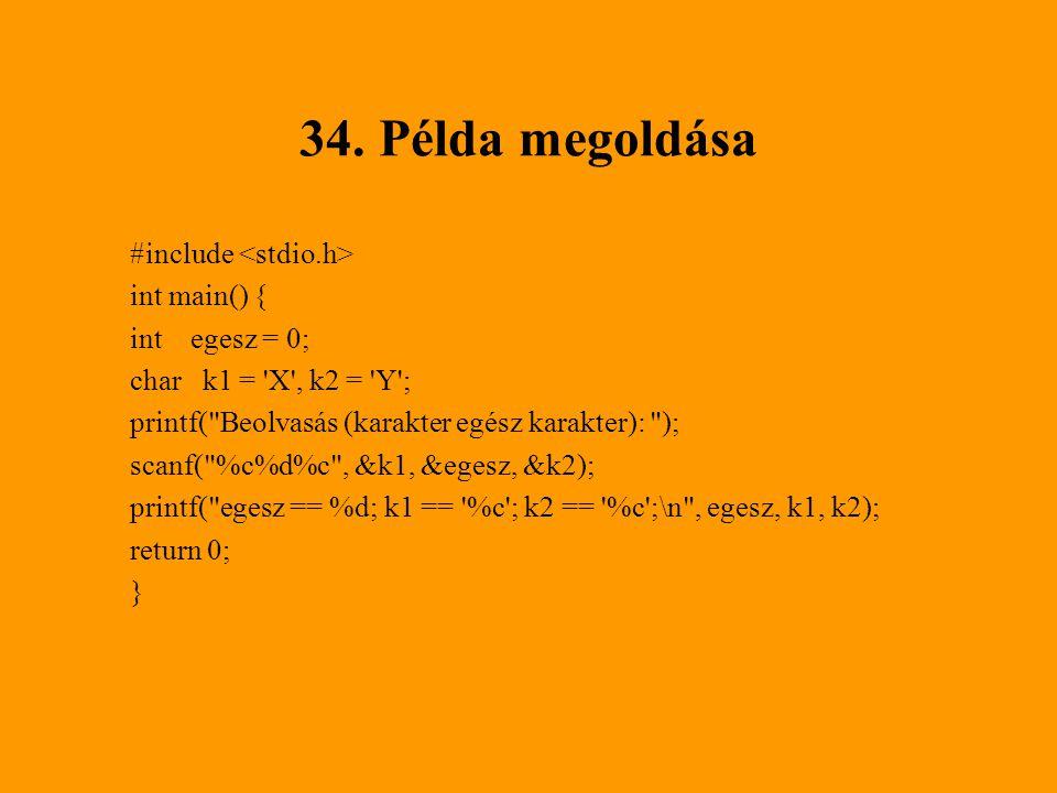 34. Példa megoldása #include int main() { int egesz = 0; char k1 = 'X', k2 = 'Y'; printf(