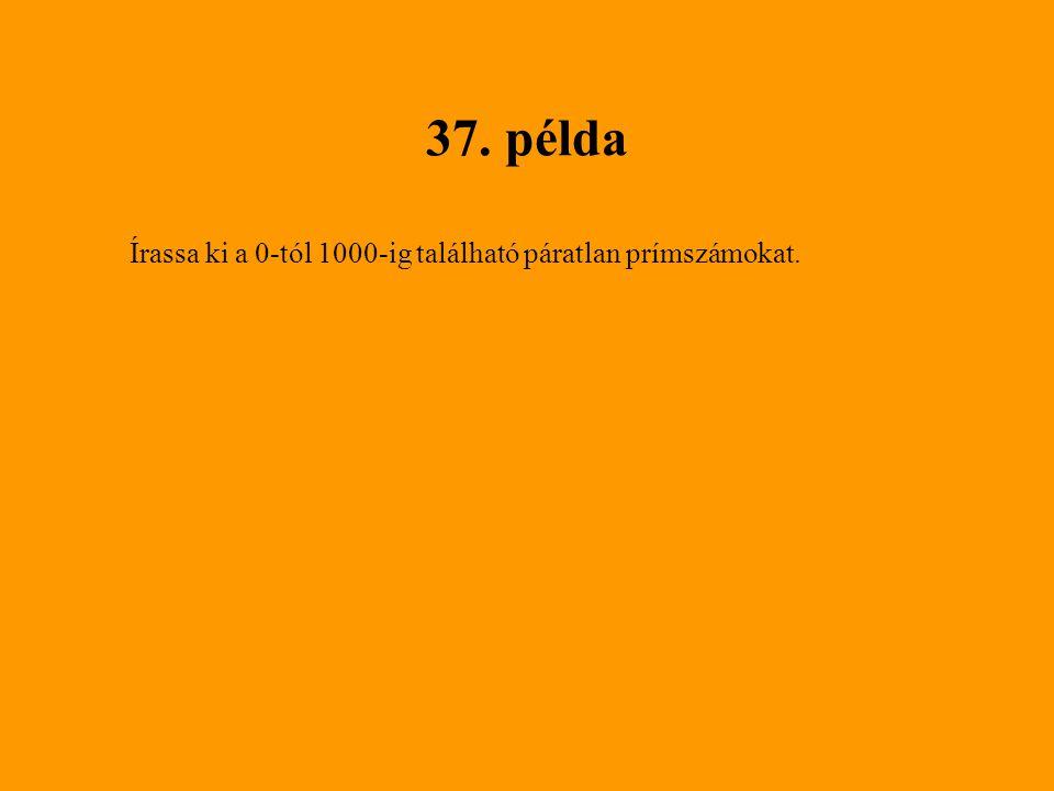 37. példa Írassa ki a 0-tól 1000-ig található páratlan prímszámokat.