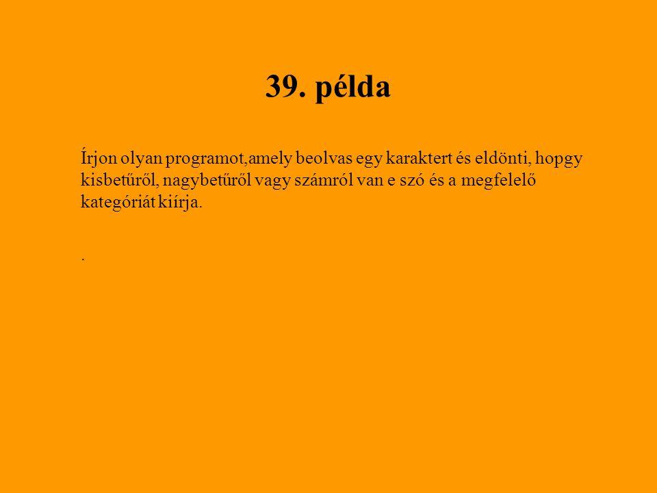 39. példa Írjon olyan programot,amely beolvas egy karaktert és eldönti, hopgy kisbetűről, nagybetűről vagy számról van e szó és a megfelelő kategóriát