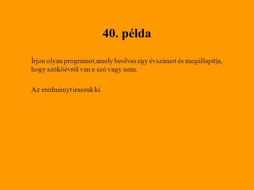 40. példa Írjon olyan programot,amely beolvas egy évszámot és megállapítja, hogy szökőévről van e szó vagy nem. Az eredményt írassuk ki..