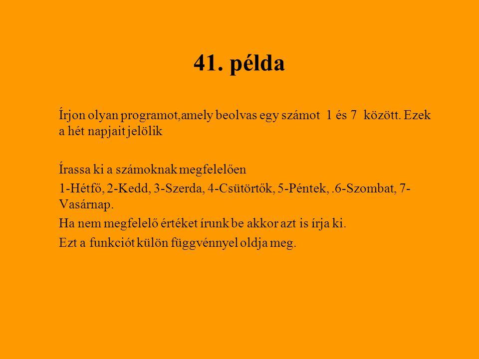 41.példa Írjon olyan programot,amely beolvas egy számot 1 és 7 között.