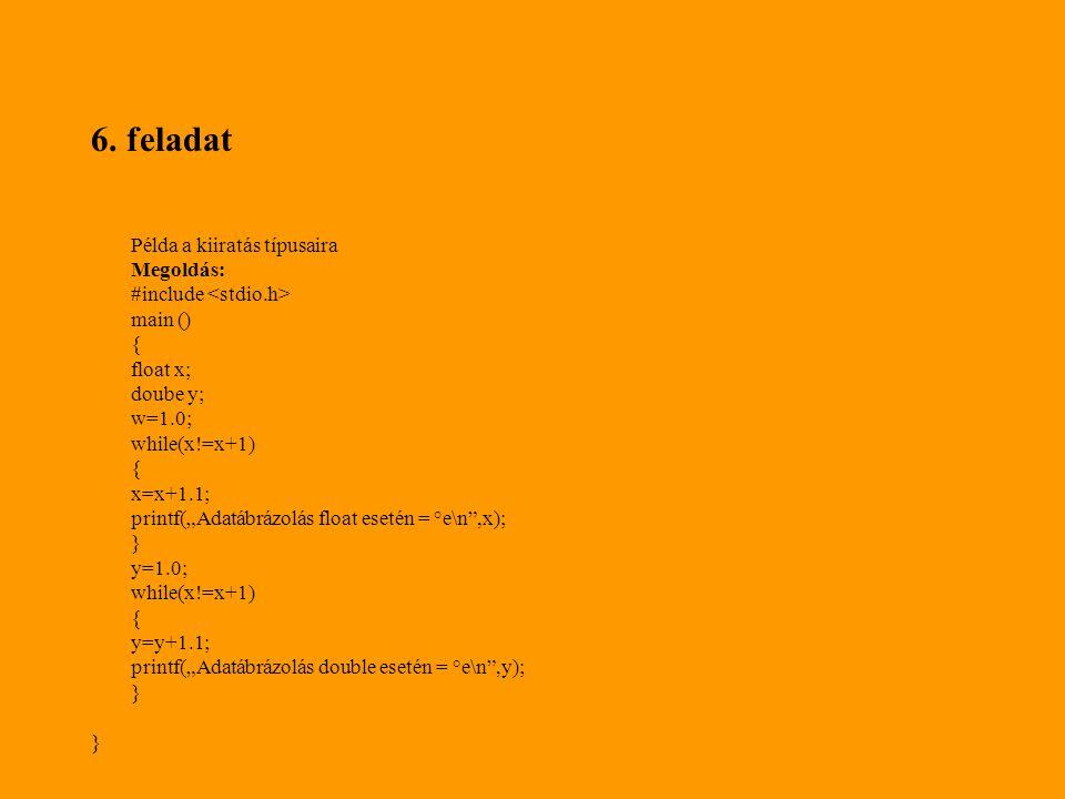 """6. feladat Példa a kiiratás típusaira Megoldás: #include main () { float x; doube y; w=1.0; while(x!=x+1) { x=x+1.1; printf(""""Adatábrázolás float eseté"""