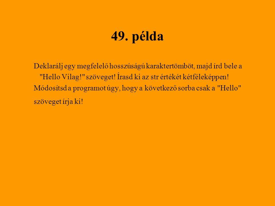 49. példa Deklarálj egy megfelelő hosszúságú karaktertömböt, majd írd bele a