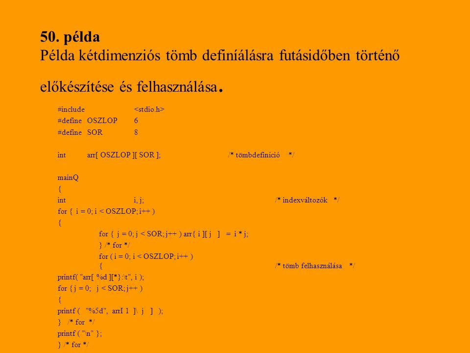 50.példa Példa kétdimenziós tömb definíálásra futásidőben történő előkészítése és felhasználása.