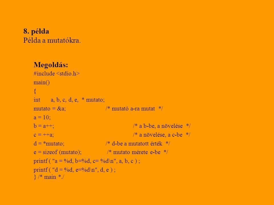 26.példa folytatása for ( i - 16; i > 0; i— ) { bit = !( !( num & 0x8000 ) ); bit = bit + 0 ; /* ASCII lesz */ putchar( bit ); num = num « 1; /* num balra lep*/ } /*for */ putchar ( \n ); printf( Uss be egy pozitiv szamot: ); num = 0; } /* if */ else {/* ASClI-binaris konv.