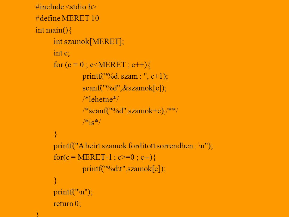 #include #define MERET 10 int main(){ int szamok[MERET]; int c; for (c = 0 ; c<MERET ; c++){ printf(